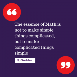 The essence of Math is not to make simple things complicated, but to make complicated things simple. -S. Gudder